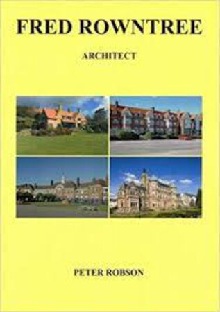 Fred Rowntree: Architect by (ROWNTREE) ROBSON. Peter,