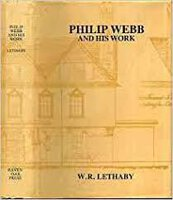 Philip Webb and His Work. by LETHABY, W. R.