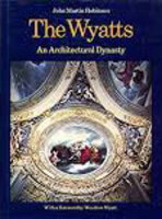 The Wyatts: An Architectural Dynasty by (WYATTS) ROBINSON, John Martin.
