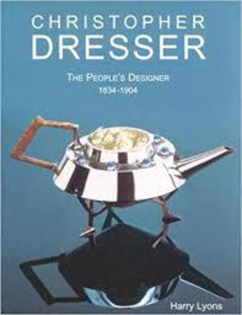 Christopher Dresser: The People's Designer 1834-1904 by (DRESSER) LYONS Harry