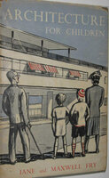 Architecture for Children by FRY, Jane and Maxwell.