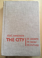 The City: its grown, its decay, its future by SAARINEN Eliel.