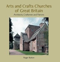 Arts and Crafts churches of Great Britain - Architects, craftsmen and patrons by NEW TITLE BUTTON, Roger