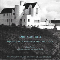 John Campell: Dediscovery of an Arts and Crafts Architect by (CAMPBELL) POWERS Alan with CRAWFORD Alan and LEASK Ronald
