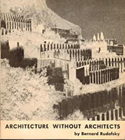 Architecture without Architects: A Short Introduction to Non-Pedigreed Architecture by RUDOFSKY Bernard