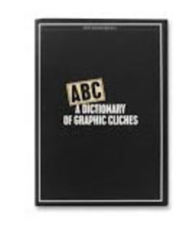 ABC: A Dictionary of Graphic Cliches by [PENTAGRAM] THOMPSON, Philip and DAVENPORT, Peter. Designed by McCONNELL, John.