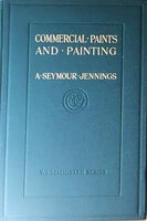 Commercial Paints and Painting by JENNINGS, A. Seymour