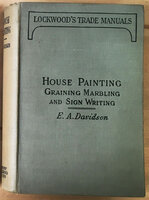 A Practical Manual of House Painting Graining, Marbling and Sign Writing by DAVIDSON Ellis A