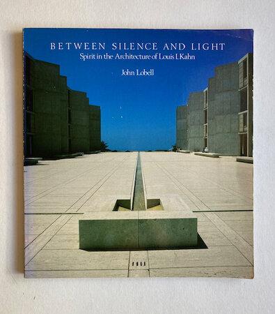 Between Silence and Light: by [KAHN] LOBELL, John.