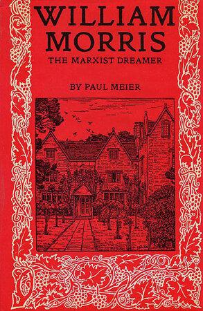 William Morris: The Marxist Dreamer by [MORRIS] MEIER, Paul