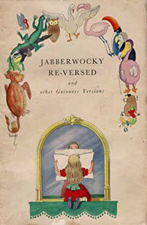 Jabberwocky Re-Versed & Other Guinness Versions ( These Parodies & Imitations of Verses & Scenes from Alice in Wonderland ) includes Humpty Dumpty with a Difference, Tortoise Turned Turtle, Unmistakability, Guinness Through The Looking Glass by Guinness Illustrated by Antony Groves-Raines Arthur Guinness, Son and Company