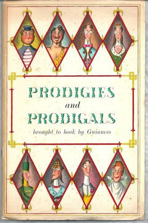 Prodigies and Prodigals brought to book by Guiness by Guinness Illustrated by Antony Groves-Raines Arthur Guinness, Son and Company