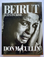 Beirut: A City in Crisis by McCULLIN, Don.