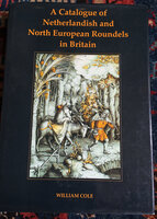 A Catalogue of Netherlandish and North European Roundels in Britain by COLE, William.