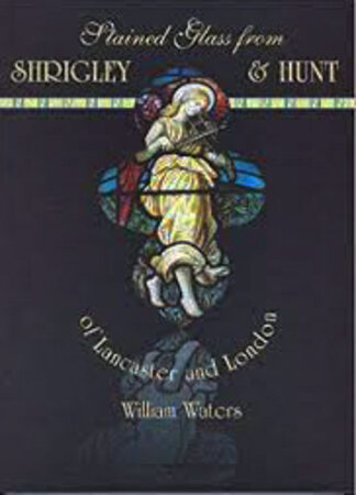 Stained Glass from Shrigley & Hunt of Lancaster and London by WATERS William (vol. ed. MCLINTOCK Marion)