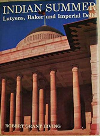Indian Summer; Lutyens, Baker and Imperial Delhi by (LUTYENS ET AL) IRVING Robert Grant