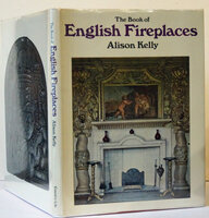 The Book of English Fireplaces by KELLY Alison