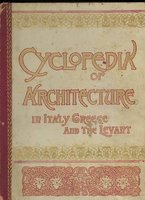 A Cyclopedia of Works of Architecture in Italy, Greece and the Levant by  LONGFELLOW William P P  (Edited by)