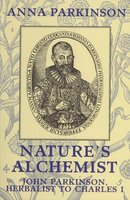 Nature's Alchemist: John Parkinson - Herbalist to Charles I by  PARKINSON Anna