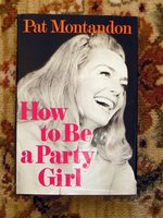 1968 HOW TO BE A PARTY GIRL, by Pat Montandon - SIGNED - HC/DJ by Pat Montandon