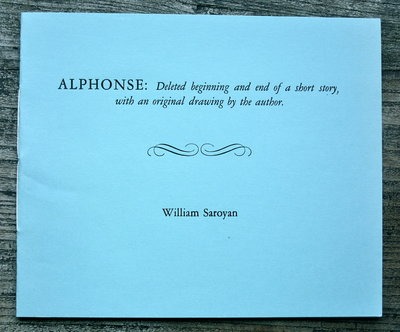 "ALPHONSE: Deleted Beginning and End of a Short Story, with an Original Drawing by the Author. By William Saroyan. Deleted Beginning and End of a Short Story Entitled ""Alphonse, or the Death of a Small Boy."" by William Saroyan"