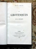 1859 HECTOR BERLIOZ - LES GROTESQUES DE LA MUSIQUE First Edition PARIS by Hector BERLIOZ