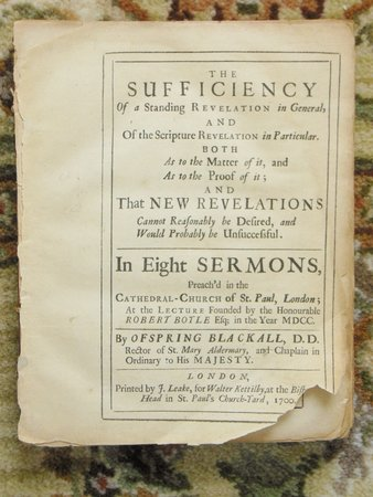 1700 THE SUFFICIENCY OF A STANDING REVELATION IN GENERAL, and of the SCRIPTURE REVELATION IN PARTICULAR Ofspring Blackall BOYLE LECTURES Complete in 8 Sermons FIRST EDITION by Ofspring BLACKALL D.D.