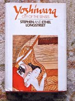YOSHIWARA (TOKYO Prostitution District), by STEPHEN and ETHEL LONGSTREET - SIGNED & INSCRIBED First Edition by Stephen and Ethel Longstreet