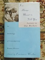 1997 LETTERS TO OUR MOTHERS by 75 MODERN WOMEN WRITERS - SIGNED by TEN of the Contributors - First Edition by edited by Constance Warloff