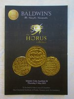 Important ISLAMIC COINS The HORUS COLLECTION Baldwin's Numismatics Auction Catalog 2013