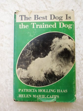 1980 THE BEST DOG IS THE TRAINED DOG Signed & Inscribed by Patricia Holling Haas and Helen Marie Capps