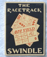 THE RACE TRACK SWINDLE: A Satire By Thomas H. Kennedy Who Sincerely Hopes This Publication Will be Instrumental In Saving Some of His Fellow Men From the Fatal Whirl of the Track by Thomas H. Kennedy