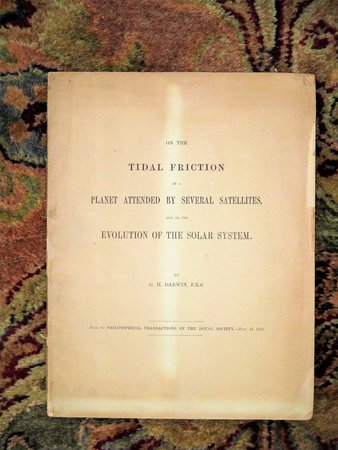 1881 G.H. DARWIN on TIDAL FRICTION of a PLANET and EVOLUTION of the SOLAR SYSTEM by George H. Darwin