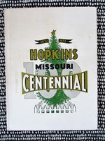 1872-1972 HOPKINS, MISSOURI, CENTENNIAL HISTORY & GENEALOGY - ILLUSTRATED with PHOTOS + MAP