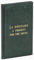 1839 Boston Imprint LA FONTAINE : A PRESENT FOR THE YOUNG - POETIC FABLES by Jean de La Fontaine