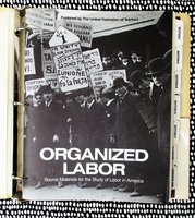 ORGANIZED LABOR: SOURCE MATERIALS for the STUDY of LABOR in AMERICA w/ 6 POSTERS for TEACHING COURSES on the HISTORY of ORGANIZED LABOR by Carl Golden