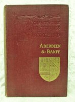 1900 HISTORY of ABERDEEN & BANFF, SCOTLAND, with THREE FOLDING MAPS First Edition AUTHOR INSCRIBED PRESENTATION COPY by William Watt