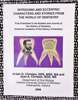 DENTISTS - INTRIGUING AND ECCENTRIC CHARACTERS and STORIES from the WORLD of DENTISTRY DDS by Arden G. Christen, DDS and Joan A. Christen, BGS, MS
