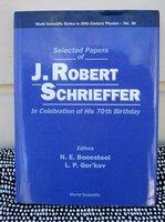 SELECTED PAPERS of J. ROBERT SCHRIEFFER in CELEBRATION of HIS 70TH BIRTHDAY hc/dj Nobel Laureate in Physics by J. ROBERT SCHRIEFFER, et al