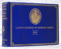 1912 LLOYD'S REGISTER OF AMERICAN YACHTS: A List of the Power and Sailing Yachts, Yacht Clubs and Yachtsmen of the United States, the Dominion of Canada and the West Indies; and The American Yachting Trade Directory.