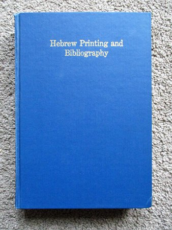 HEBREW PRINTING AND BIBLIOGRAPHY Studies by JOSHUA BLOCH and Others, Published by the Jewish Division of the New York Public Library 1976 by Joahu Bloch, et al