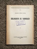 BIBLIOGRAPHY of VARNHAGEN Important BRAZILIAN HISTORY SCHOLAR Portuguese Text by Armando Ortega Fontes, Francisco Adolfo de Varnhagen