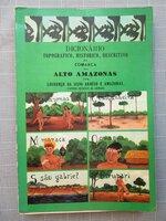 DICIONÁRIO TOPOGRÁFICO, HISTÓRICO, DESCRITIVO da COMARCA do ALTO-AMAZONAS / DICTIONARY of the UPPER AMAZON by BRAZIL NAVY CAPTAIN Facsimile of 1852 Edition by Lourenço da Silva Araújo e Amazonas
