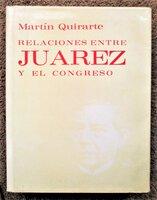 RELACIONES ENTRE JUÁREZ Y EL CONGRESO / RELATIONS BETWEEN BENITO JUAREZ AND THE MEXICAN CONGRESS hc/dj 1st 1973 by Martin Quirarte