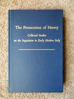 THE PROSECUTION OF HERESY Collected Studies on the INQUISITION IN EARLY MODERN ITALY