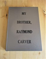 MY BROTHER, RAYMOND CARVER James Carver SIGNED BOXED LIMITED EDITION this being Copy #3 of only 12 produced by James Carver (Raymond Carver)