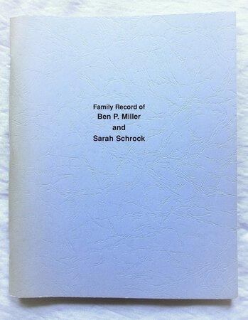 FAMILY RECORD of BEN P. MILLER and SARAH SCHROCK Genealogy Ancestry by Jonas Schrock and Ben D. Miller, Compilers