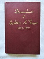 DESCENDANTS of JEPHTHA A. TROYER & Related Families: Miller, Schrock, Yoder, ++ by Mrs. Kate Yoder, Compiler