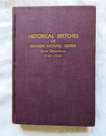 HISTORICAL SKETCHES of SEVEN GENERATIONS: DESCENDANTS of DEACON MICHAEL GERBER 1763-1938 by E.P. Gerber