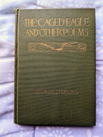 1916 GEORGE STERLING - THE CAGED EAGLE First Edition HAND SIGNED Bohemian Club Stalwart Member by George Sterling